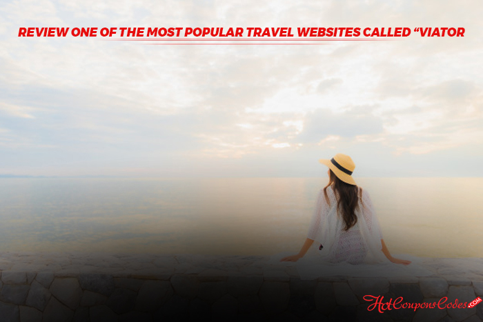 https://www.hotcouponscodes.com/media/review-one-of-the-most-popular-travel-websites-called-viator-hotcouponscodes.jpeg